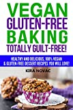 Gluten Free: Vegan Gluten-Free Baking: Totally Guilt-Free!: Healthy and Delicious, 100% Vegan and Gluten-Free Dessert Recipes You Will Love (Gluten Free Diet Cookbook, Gluten Intolerance Book 4)