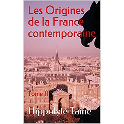 Les Origines de la France contemporaine: Tome II