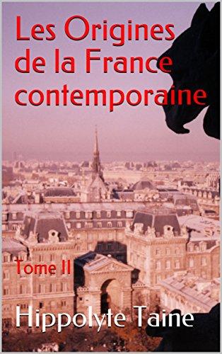Les Origines de la France contemporaine: Tome II (French Edition)