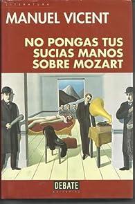 NO PONGAS TUS SUCIAS MANOS SOBRE MOZART par  Manuel Vicent