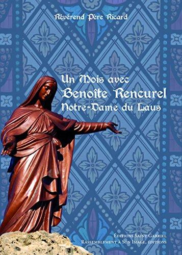 Un mois avec BENOÎTE RENCUREL. Notre Dame du Laus par Révérend Père Ricard