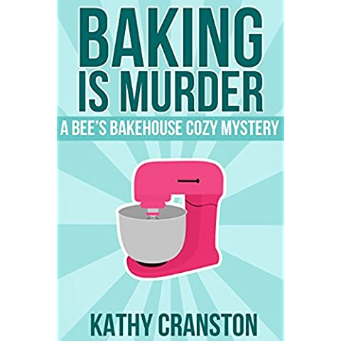 Baking is Murder (A Bee's Bakehouse Cozy Mystery) (Bee's Bakehouse