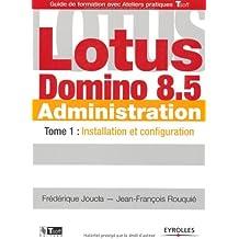 Lotus Domino 8.5 Administration : Tome 1, Installation et configuration