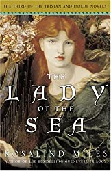 The Lady of the Sea: The Third of the Tristan and Isolde Novels by Rosalind Miles (2005-11-22)