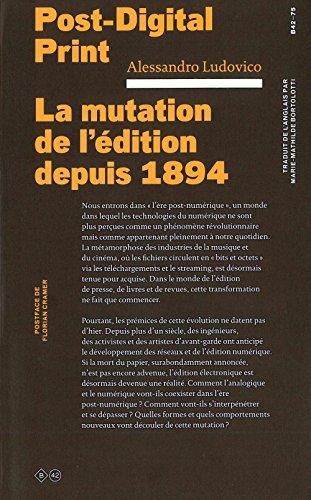 Post-Digital Print : La mutation de l'édition depuis 1894 par Alessandro Ludovico