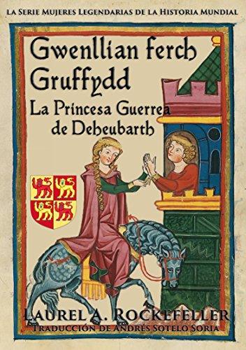Descargar Libro Gwenllian Ferch Gruffydd: la princesa guerrea de Deheubarth de Laurel A. Rockefeller