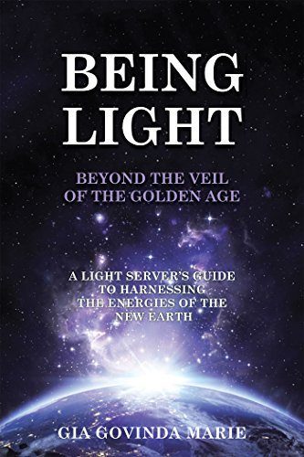 Being Light Beyond the Veil of the Golden Age: A Light Server's Guide to Harnessing the Energies of the New Earth (English Edition) Geister Server