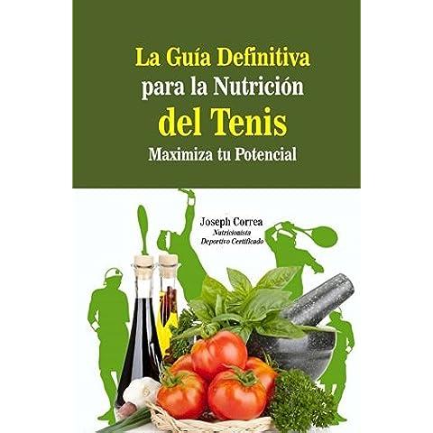 La Guia Definitiva para la Nutricion del Tenis: Maximiza tu Potencial