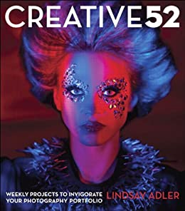 Creative 52: Weekly Projects to Invigorate Your Photography Portfolio von [Adler, Lindsay]