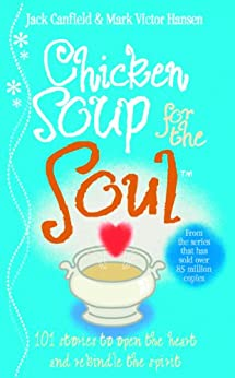 Chicken Soup For The Soul: 101 Stories to Open the Heart and Rekindle the Spirit von [Canfield, Jack, Hansen, Mark Victor]
