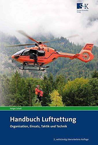 Handbuch Luftrettung: Organisation, Einsatz, Taktik und Technik -