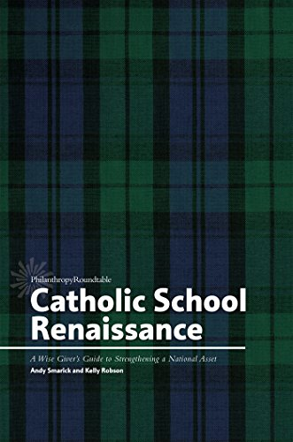 Catholic School Renaissance: A Wise Giver's Guide to Strengthening a National Asset (English Edition)