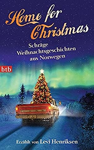 Home for Christmas: Schräge Weihnachtsgeschichten aus Norwegen - erzählt von