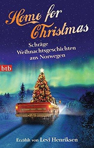 Home for Christmas: Schräge Weihnachtsgeschichten aus Norwegen - erzählt von Levi Henriksen