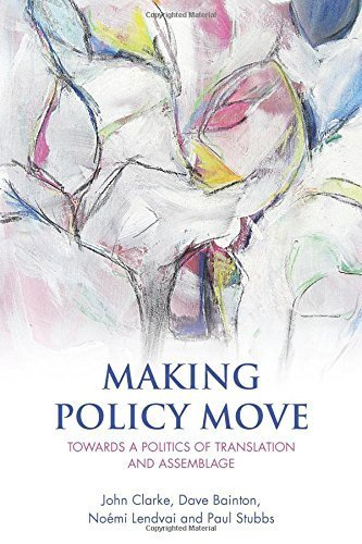 Making Policy Move: Towards a Politics of Translation and Assemblage by John Clarke (2015-06-15)