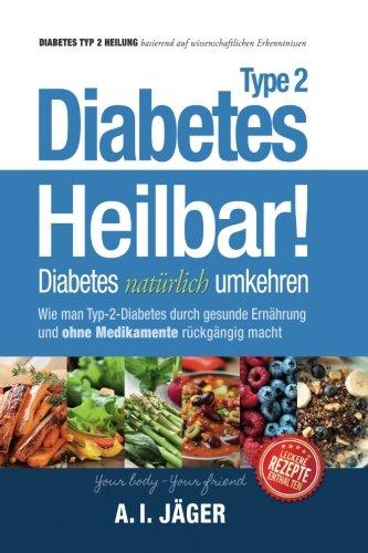 Diabetes Typ 2 - Heilbar!: Diabetes natürlich umkehren (Vegane Ernährung)
