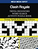 Clash Royale Trivia Crossword Word Search Activity Puzzle Book: Troop, Spells and Building Edition