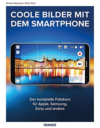 Coole Fotos mit dem Smartphone: Der komplette Fotokurs für Apple, Samsung, Sony und andere (Sony Galaxy Camera)