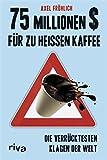 75 Millionen $ für zu heißen Kaffee: Die verrücktesten Klagen der Welt