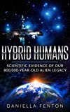 Hybrid Humans: Scientific Evidence of Our 800,000-Year-Old Alien Legacy (English Edition)