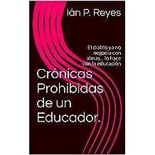 Crónicas Prohibidas de un Educador.: El diablo ya no negocia con almas... lo hace con la educación (Spanish Edition)