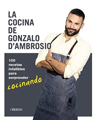 La cocina de Gonzalo D´Ambrosio: 100 recetas infalibles para sorprender cocinando (Libros Singulares)