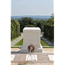 Tomb of the Unknown Soldier Memorial Arlington Journal: Take Notes, Write Down Memories in this 150 Page Lined Journal