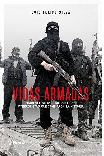 Vidas armadas: Cuarenta grupos guerrilleros y terroristas que cambiaron la historia