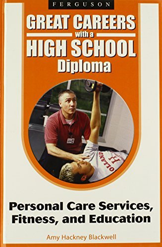 Great Careers with a High School Diploma: Personal Care Services, Fitness, and Education by Amy Hackney Blackwell (2008-09-30)