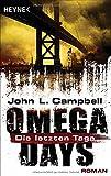 Omega Days - Die letzten Tage: Roman von John L. Campbell