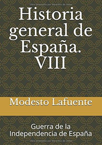 Historia general de España. VIII: Guerra de la Independencia de España: Volume 8 (Historia general de España. Lafuente)