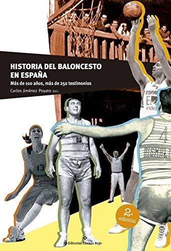 Historia del Baloncesto en España: Más de 100 años, más de 250 testimonios por Carlos  Jiménez Poyato