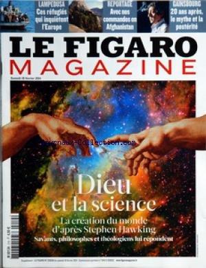 FIGARO MAGAZINE (LE) [No 20699] du 19/02/2011 - LAMPEDUSA / CES REFUGIES QUI INQUIETENT L'EUROPE - AVEC NOS COMMANDOS EN AFGHANISTAN - GAINSBOURG / 20 ANS APRES LE MYTHE E LA POSTERITE - DIEU ET LA SCIENCE / LA CREATION DU MONDE D'APRES STEPHEN HAWKING