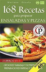 168 RECETAS PARA PREPARAR ENSALADAS Y PIZZAS: Opciones variadas y nutritivas para preparaciones rápidas y deliciosas (Colección Cocina Práctica - Edición 2 en 1 nº 89) (Spanish Edition)