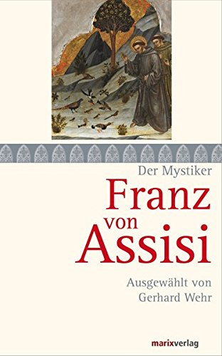 Franz von Assisi: Ausgewählt von Gerhard Wehr (Die Mystiker)