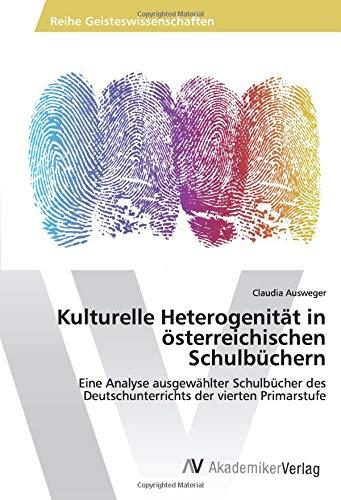 Kulturelle Heterogenität in österreichischen Schulbüchern: Eine Analyse ausgewählter Schulbücher des Deutschunterrichts der vierten Primarstufe