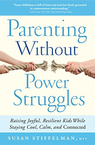 Parenting Without Power Struggles: Raising Joyful, Resilient Kids While Staying Cool, Calm, and Connected (English Edition)