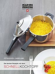 Die besten Rezepte mit dem Schnellkochtopf (einfach besser kochen)