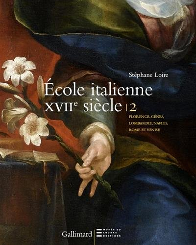 Peintures italiennes du XVIIᵉ siècle du musée du Louvre: Florence, Gênes, Lombardie, Naples, Rome et Venise