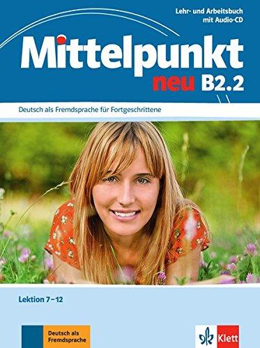Mittelpunkt B2.2: Lehr- und Arbeitsbuch, Lektion 7-12 (inkl. Audio-CD ) (Mittelpunkt neu / Deutsch als Fremdsprache für Fortgeschrittene)