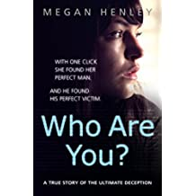 Who Are You?: With one click she found her perfect man. And he found his perfect victim. A true story of the ultimate deception.