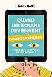 Quand les écrans deviennent neurotoxiques - Protégeons le cerveau de nos enfants !