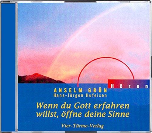 Wenn du Gott erfahren willst, öffne deine Sinne. CD (Anselm Grün HÖREN)