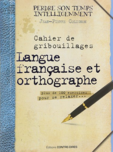 Cahier de gribouillages, langue française et orthographe : Plus de 100 exercices pour se relaxer.