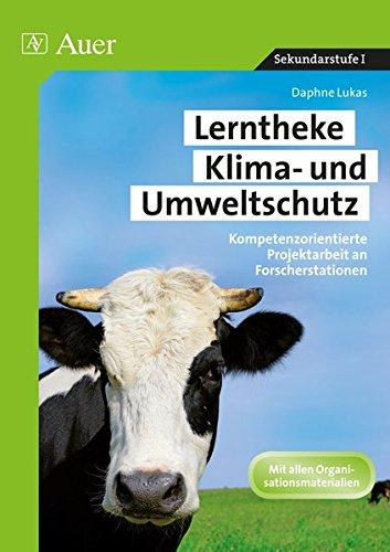 Lerntheke Klima- und Umweltschutz: Kompetenzorientierte Projektarbeit an Forscherstationen (5. bis 10. Klasse)