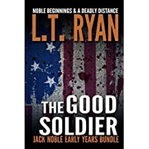 The Good Soldier: Jack Noble Early Years Bundle (Noble Beginnings & A Deadly Distance) by L.T. Ryan (2014-03-15)