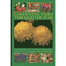 Gardening Tasks Through the Year: A Practical Guide to Year-round Success in Your Garden, Shown in Over 125 Photographs