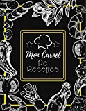 Mon Carnet De Recettes: Cahier a Remplir Avec 100 Recettes,Notes & Photographie de Vos Plats,120 Pages,21,59 x 27,94 cm