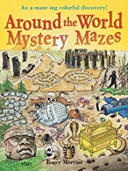 Around the World Mystery Mazes: An A-maze-ing Colorful Discovery! by Roger Moreau (2003-08-01)