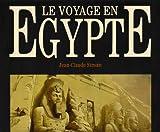 Le voyage en Egypte : Les grands voyageurs au XIXe siècle : The voyage to Egypt. The great travellers of the XIXth century